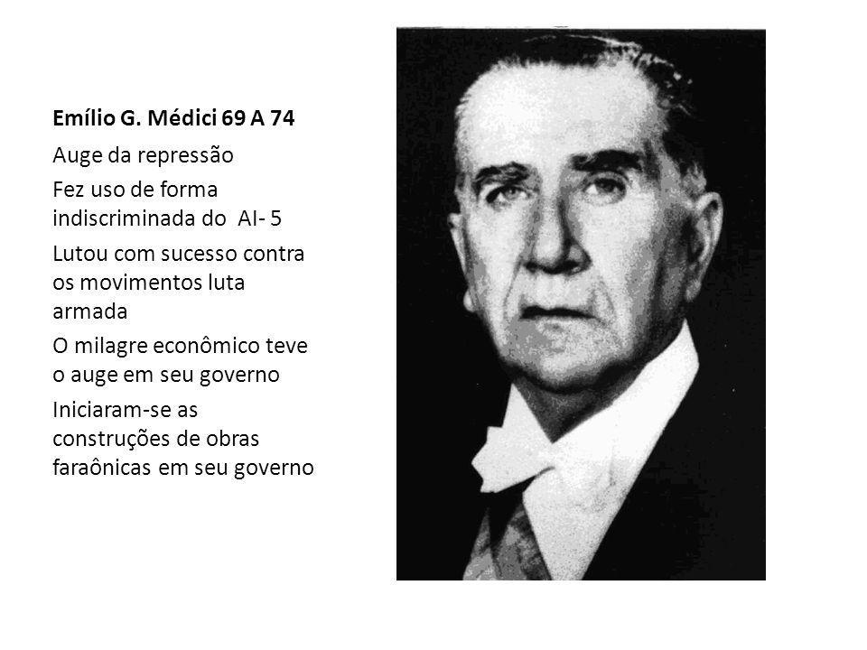 Emílio G. Médici 69 A 74 Auge da repressão. Fez uso de forma indiscriminada do AI- 5. Lutou com sucesso contra os movimentos luta armada.