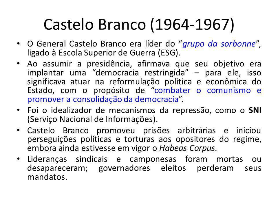 Castelo Branco (1964-1967) O General Castelo Branco era líder do grupo da sorbonne , ligado à Escola Superior de Guerra (ESG).