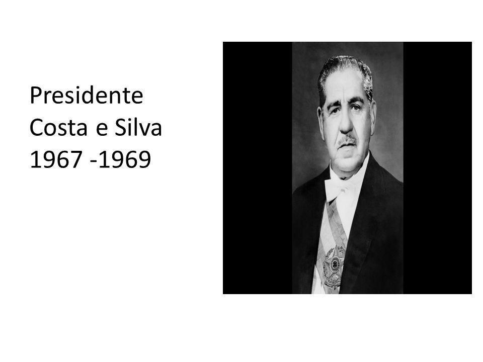 Presidente Costa e Silva 1967 -1969