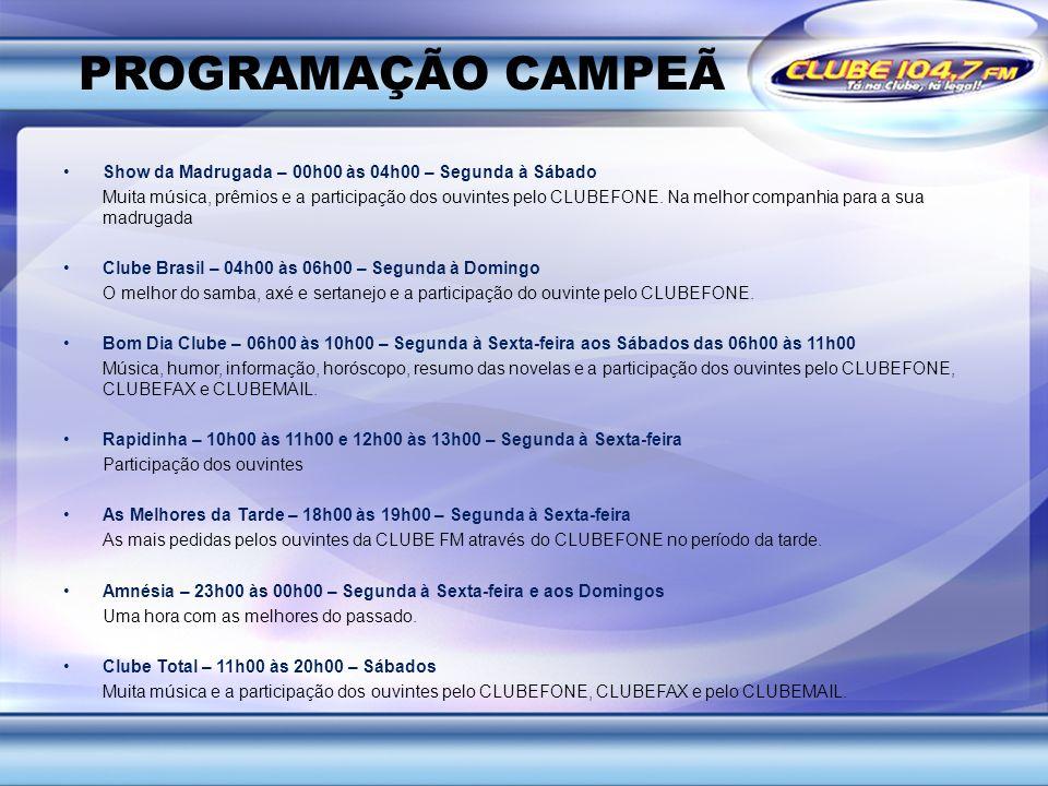PROGRAMAÇÃO CAMPEÃ Show da Madrugada – 00h00 às 04h00 – Segunda à Sábado.
