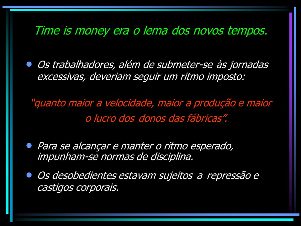 Time is money era o lema dos novos tempos.