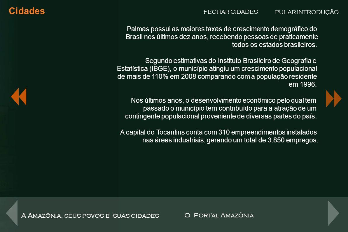 Cidades PULAR INTRODUÇÃO. FECHAR CIDADES. Palmas possui as maiores taxas de crescimento demográfico do.