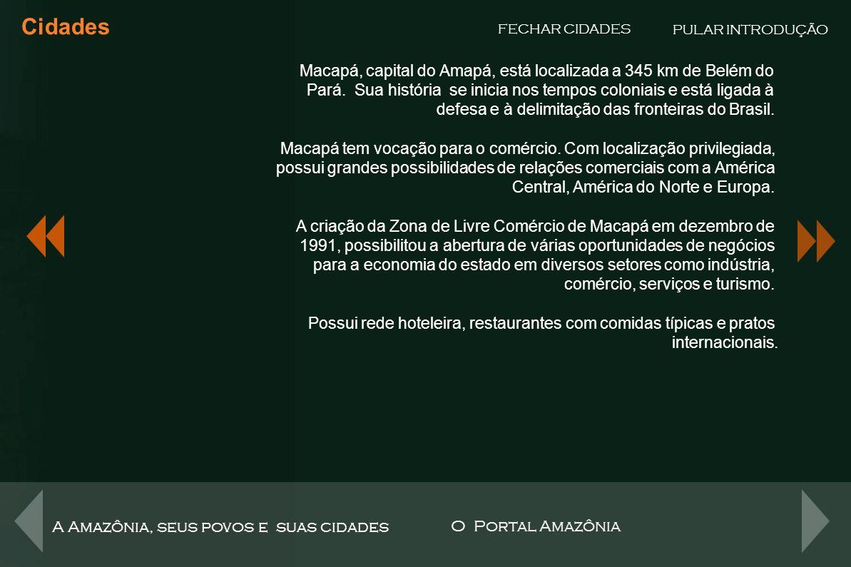 Cidades PULAR INTRODUÇÃO. FECHAR CIDADES. Macapá, capital do Amapá, está localizada a 345 km de Belém do.