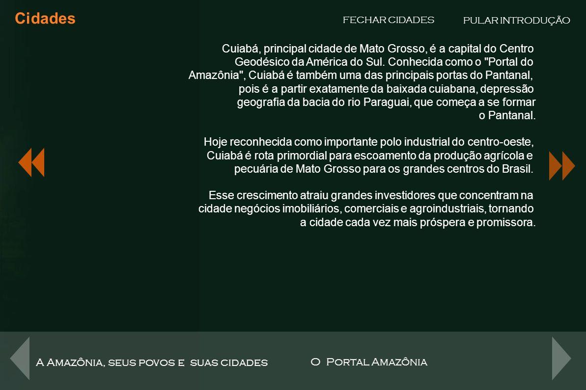 Cidades PULAR INTRODUÇÃO. FECHAR CIDADES. Cuiabá, principal cidade de Mato Grosso, é a capital do Centro.
