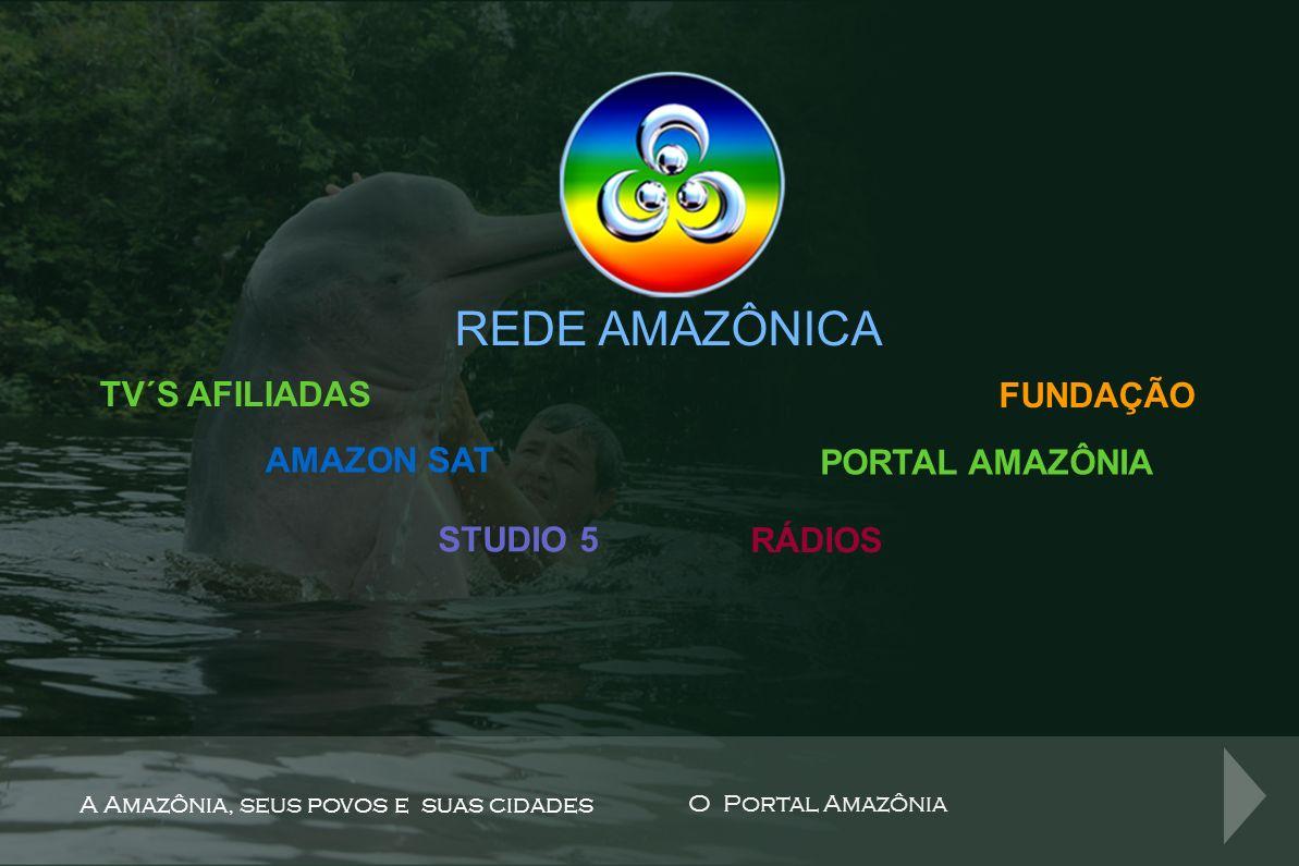 REDE AMAZÔNICA TV´S AFILIADAS FUNDAÇÃO AMAZON SAT PORTAL AMAZÔNIA