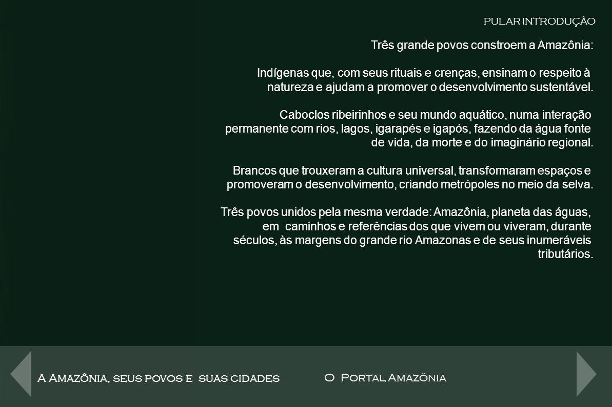 3 Grandes Povos Três grande povos constroem a Amazônia: