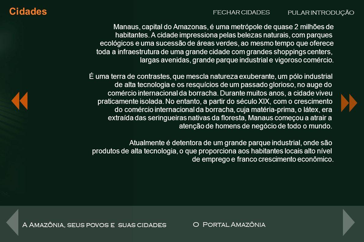 Cidades PULAR INTRODUÇÃO. FECHAR CIDADES. Manaus, capital do Amazonas, é uma metrópole de quase 2 milhões de.