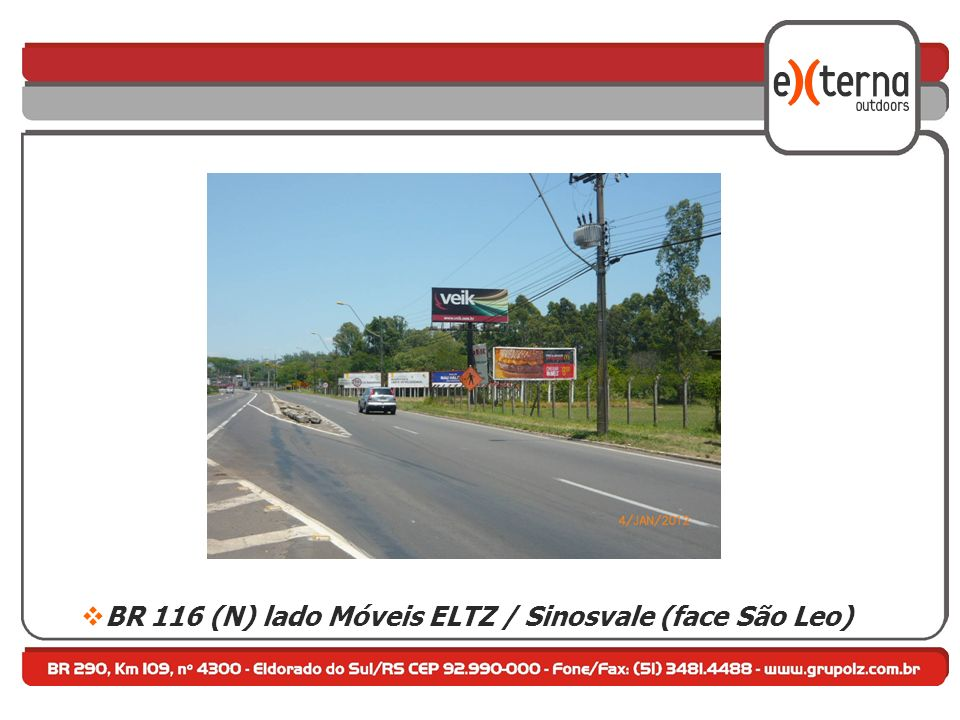 BR 116 (N) lado Móveis ELTZ / Sinosvale (face São Leo)
