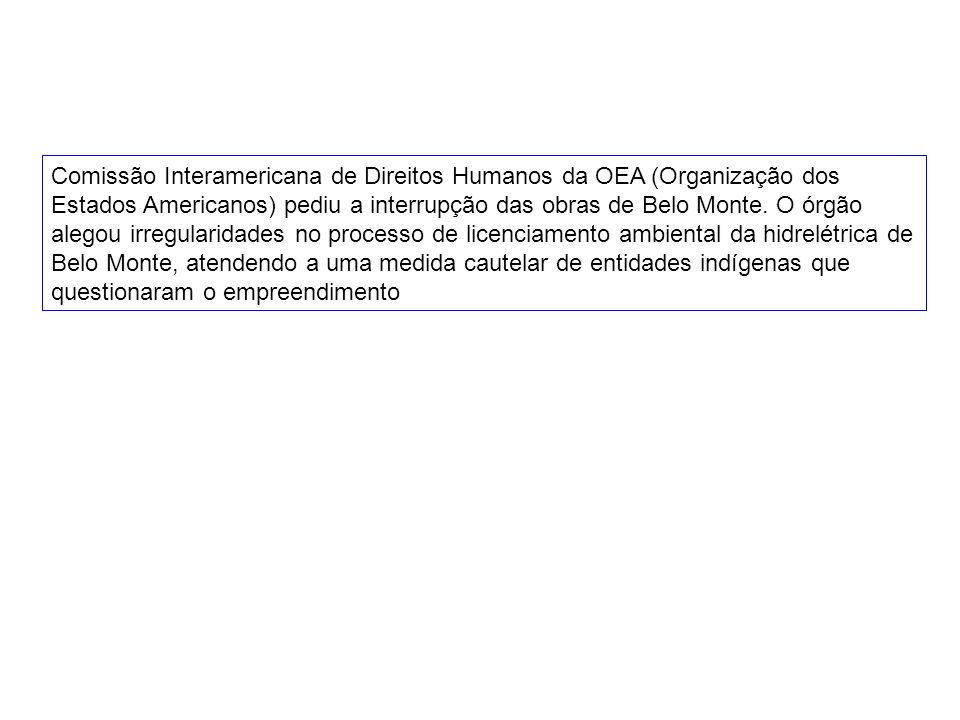 Comissão Interamericana de Direitos Humanos da OEA (Organização dos Estados Americanos) pediu a interrupção das obras de Belo Monte.