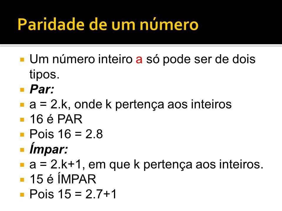 Paridade de um número Um número inteiro a só pode ser de dois tipos.