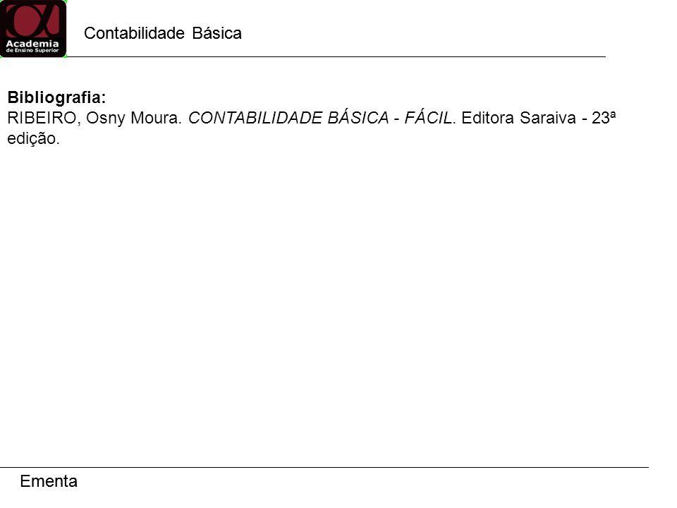 Contabilidade Básica Contabilidade Básica. Bibliografia: RIBEIRO, Osny Moura. CONTABILIDADE BÁSICA - FÁCIL. Editora Saraiva - 23ª edição.