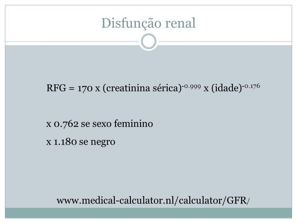 Disfunção renal RFG = 170 x (creatinina sérica)-0.999 x (idade)-0.176
