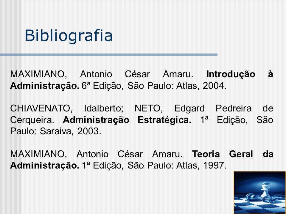 Bibliografia MAXIMIANO, Antonio César Amaru. Introdução à Administração. 6ª Edição, São Paulo: Atlas, 2004.