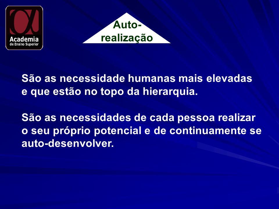 Auto- realização. São as necessidade humanas mais elevadas. e que estão no topo da hierarquia. São as necessidades de cada pessoa realizar.