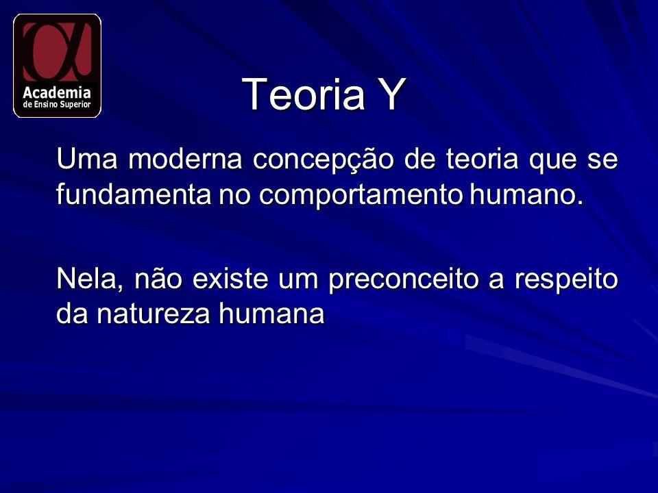 Teoria Y Uma moderna concepção de teoria que se fundamenta no comportamento humano.