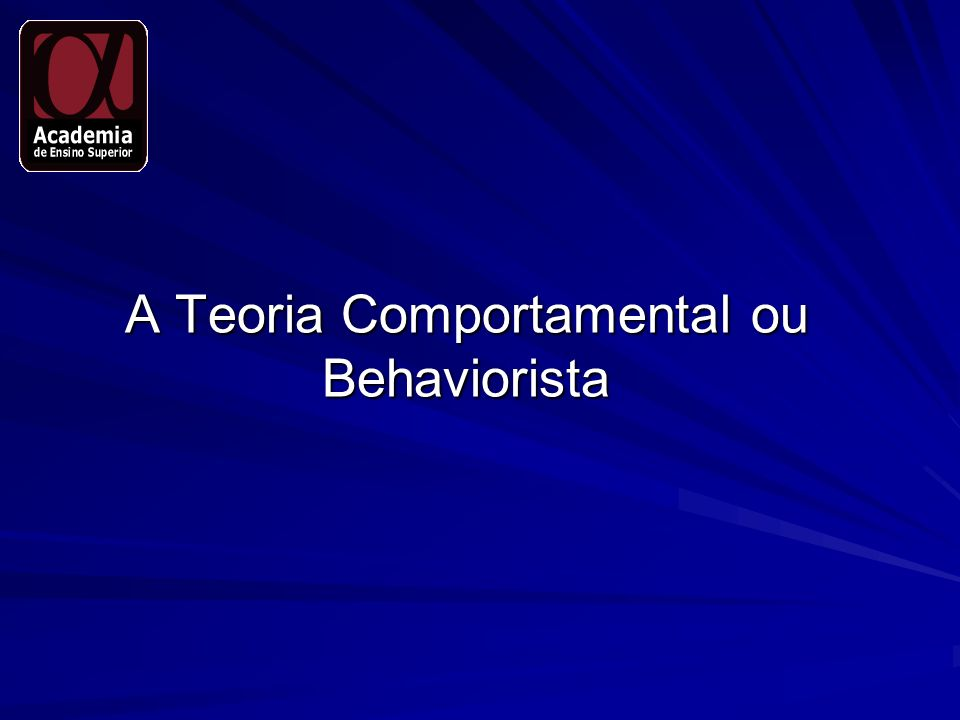 A Teoria Comportamental ou Behaviorista