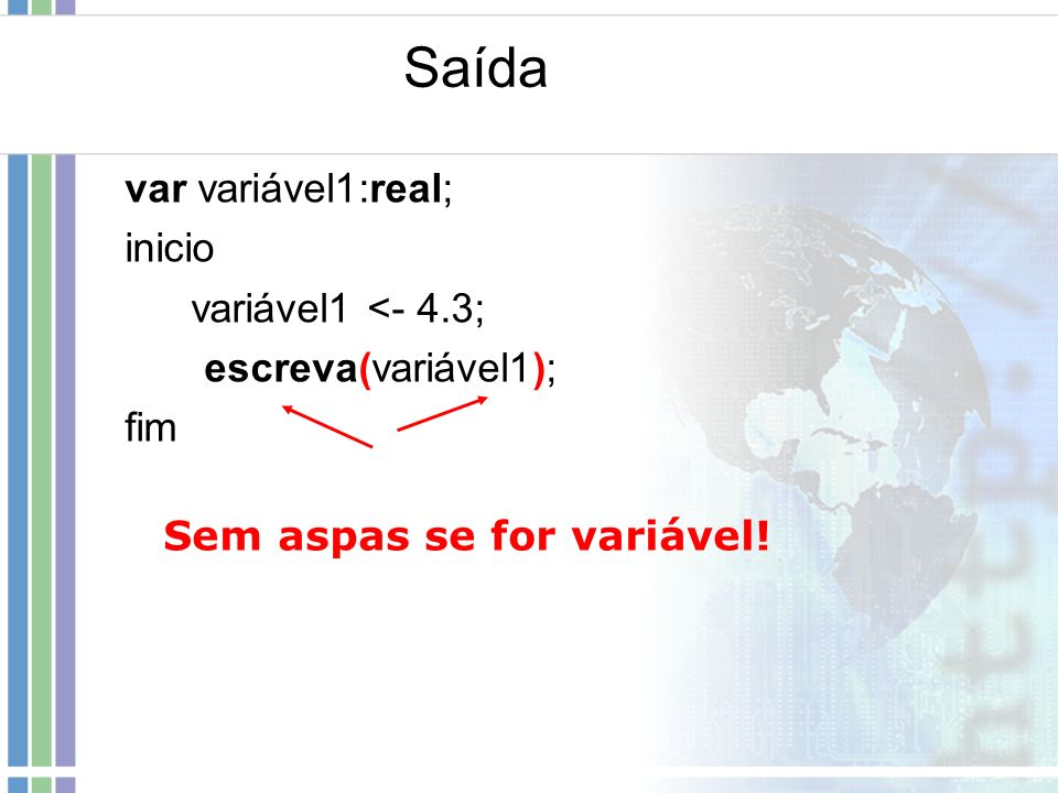 Saída var variável1:real; inicio variável1 <- 4.3;