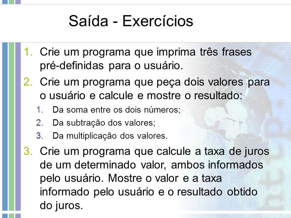 Saída - Exercícios Crie um programa que imprima três frases pré-definidas para o usuário.