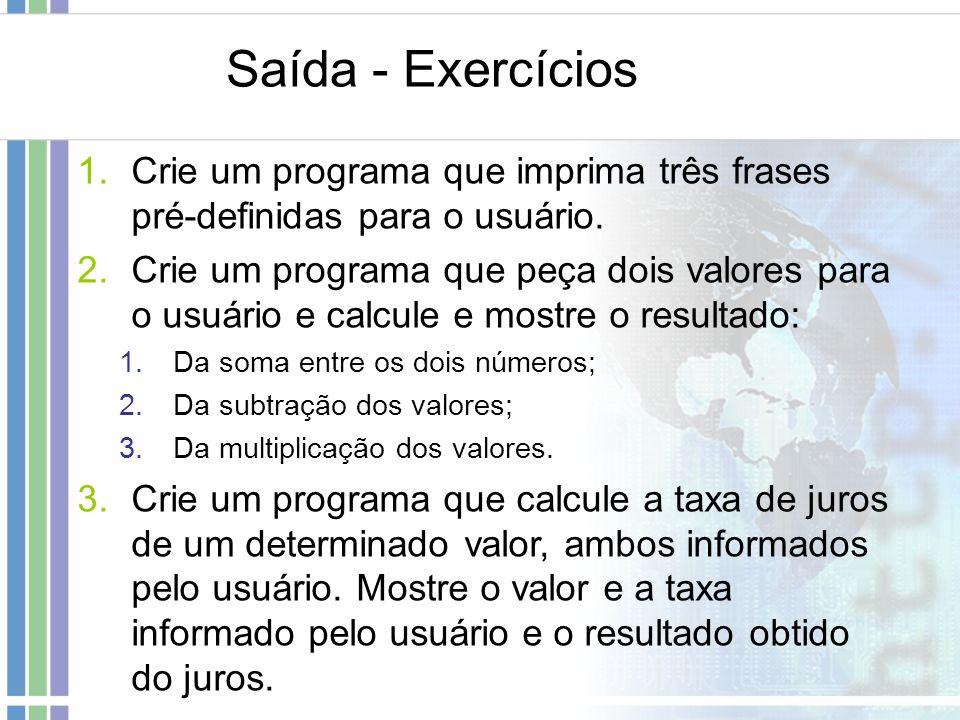 Saída - ExercíciosCrie um programa que imprima três frases pré-definidas para o usuário.