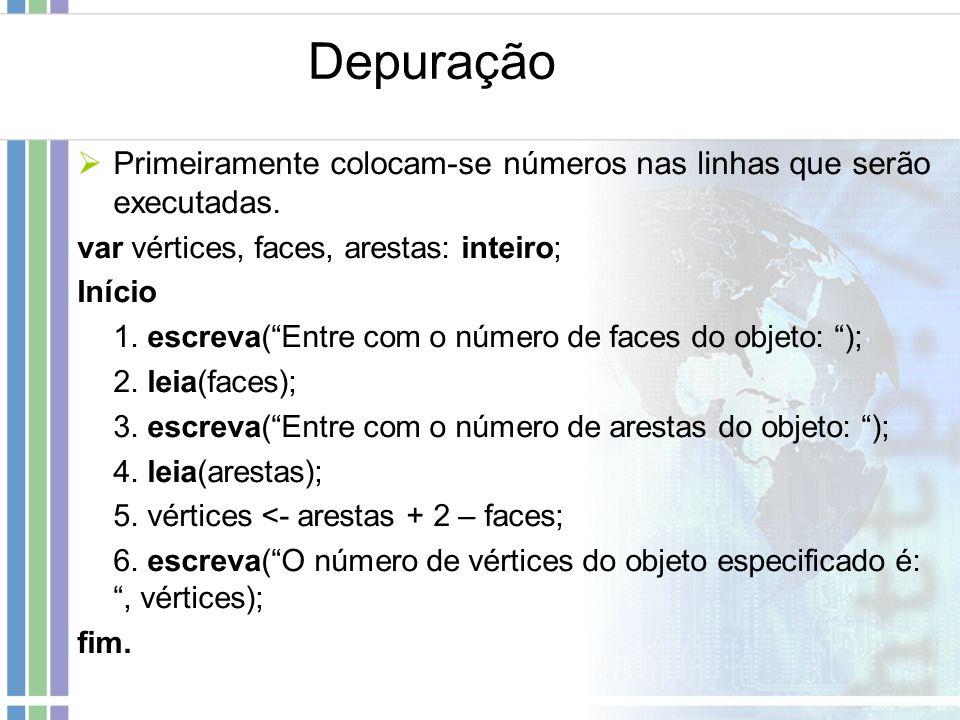 Depuração Primeiramente colocam-se números nas linhas que serão executadas. var vértices, faces, arestas: inteiro;