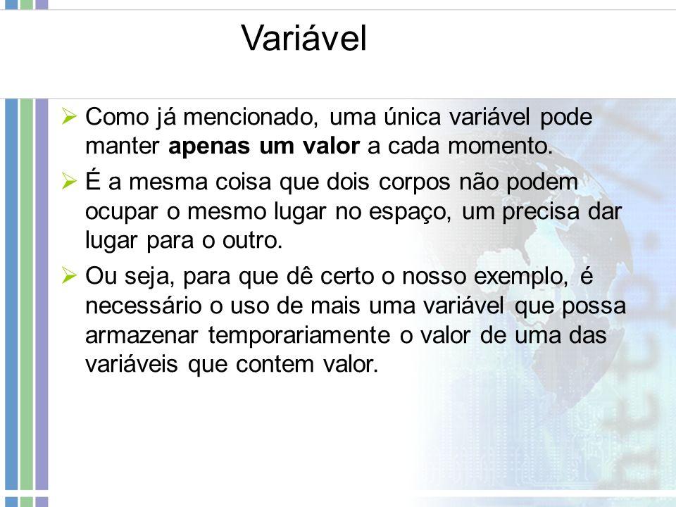 VariávelComo já mencionado, uma única variável pode manter apenas um valor a cada momento.