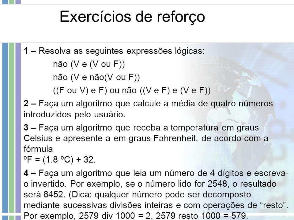 Exercícios de reforço 1 – Resolva as seguintes expressões lógicas: