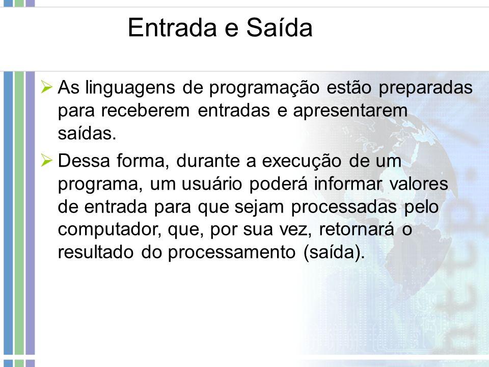 Entrada e SaídaAs linguagens de programação estão preparadas para receberem entradas e apresentarem saídas.