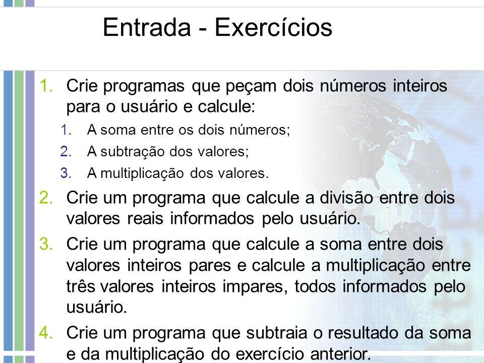 Entrada - ExercíciosCrie programas que peçam dois números inteiros para o usuário e calcule: A soma entre os dois números;