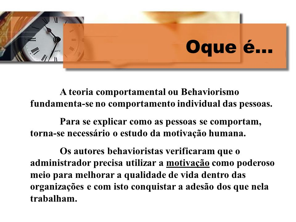 Oque é... A teoria comportamental ou Behaviorismo fundamenta-se no comportamento individual das pessoas.