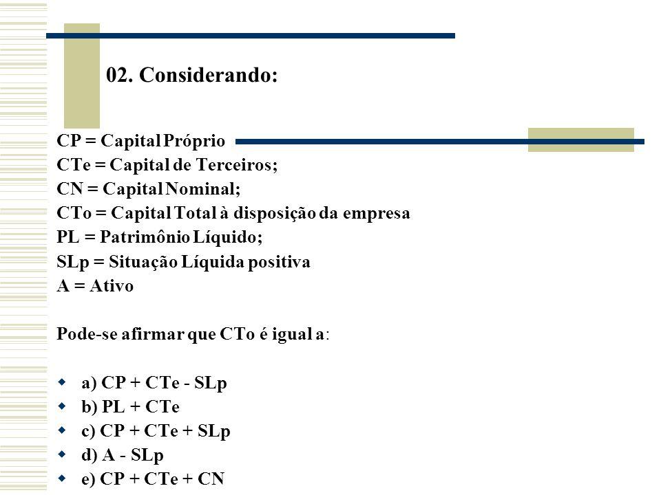 02. Considerando: CP = Capital Próprio CTe = Capital de Terceiros;