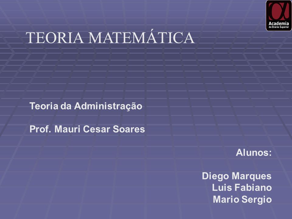 TEORIA MATEMÁTICA Teoria da Administração Prof. Mauri Cesar Soares