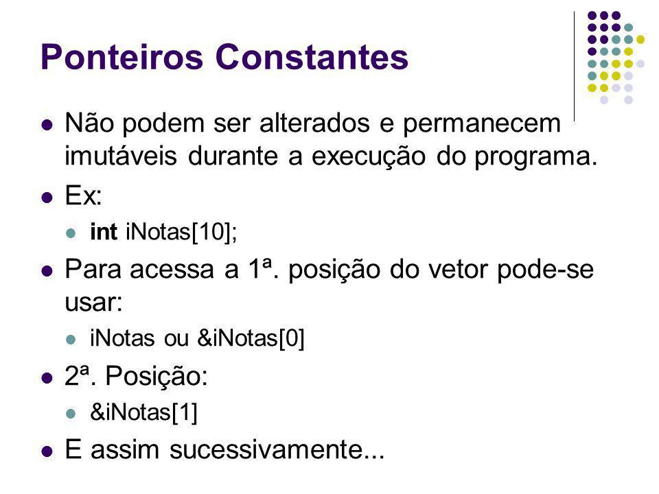Ponteiros Constantes Não podem ser alterados e permanecem imutáveis durante a execução do programa.