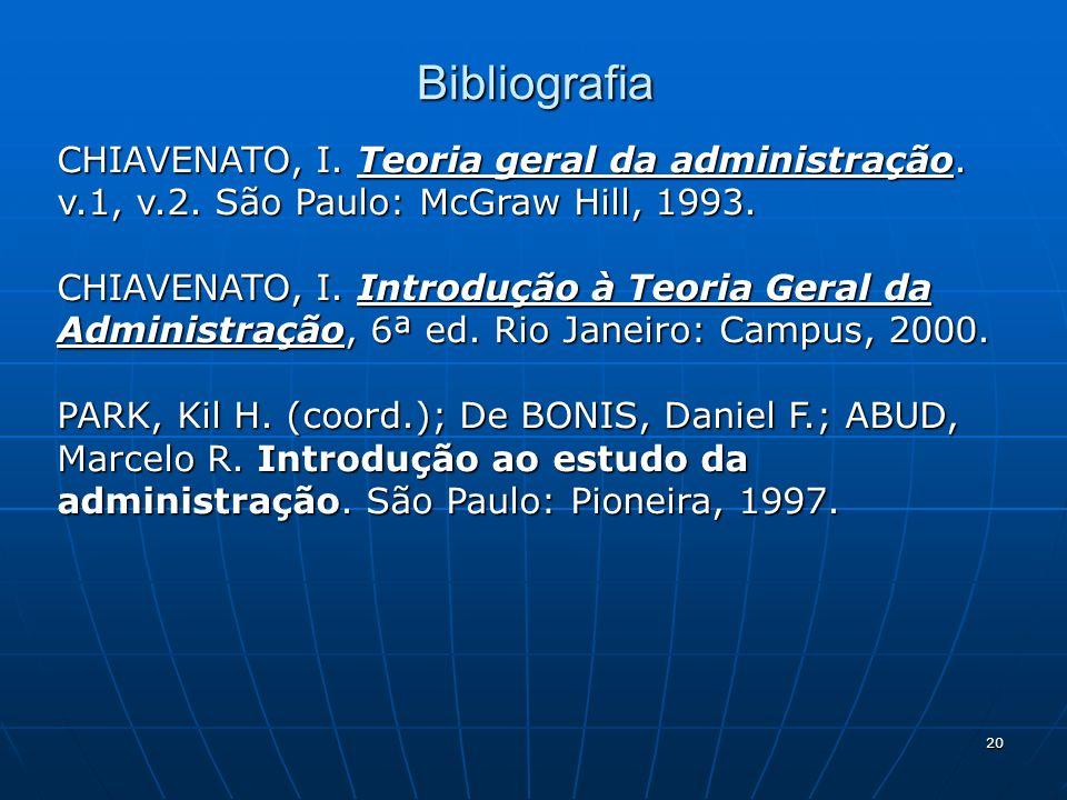 BibliografiaCHIAVENATO, I. Teoria geral da administração. v.1, v.2. São Paulo: McGraw Hill, 1993.