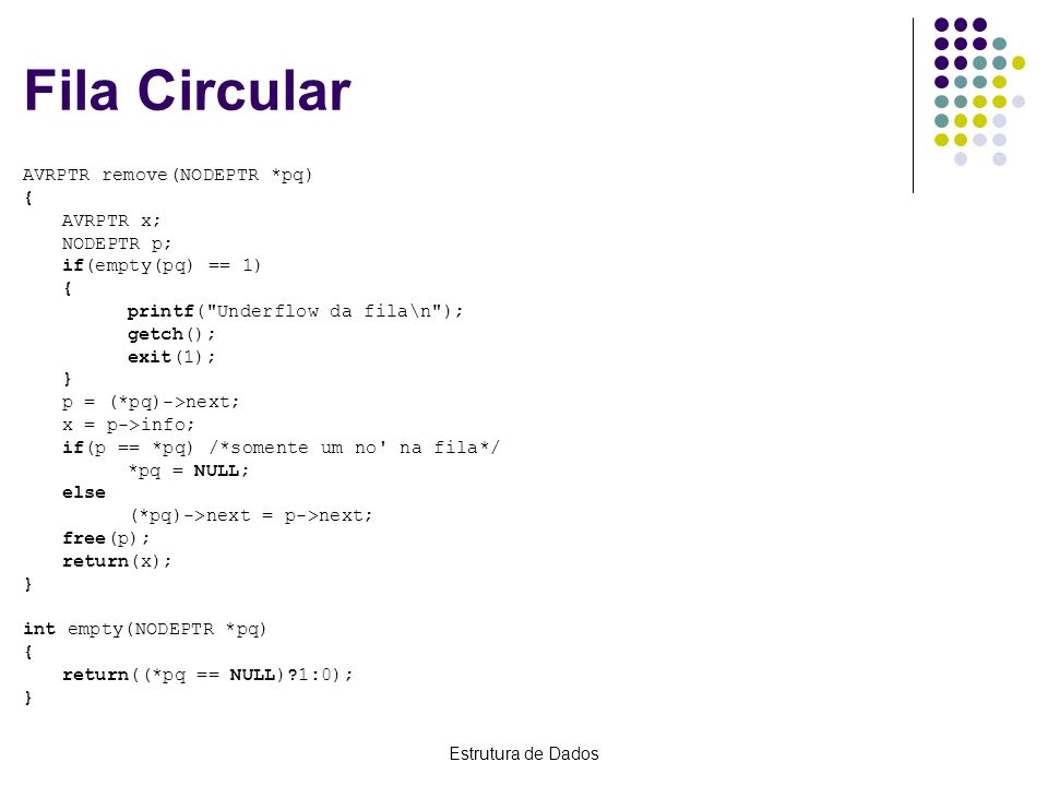 Fila Circular AVRPTR remove(NODEPTR *pq) { AVRPTR x; NODEPTR p;
