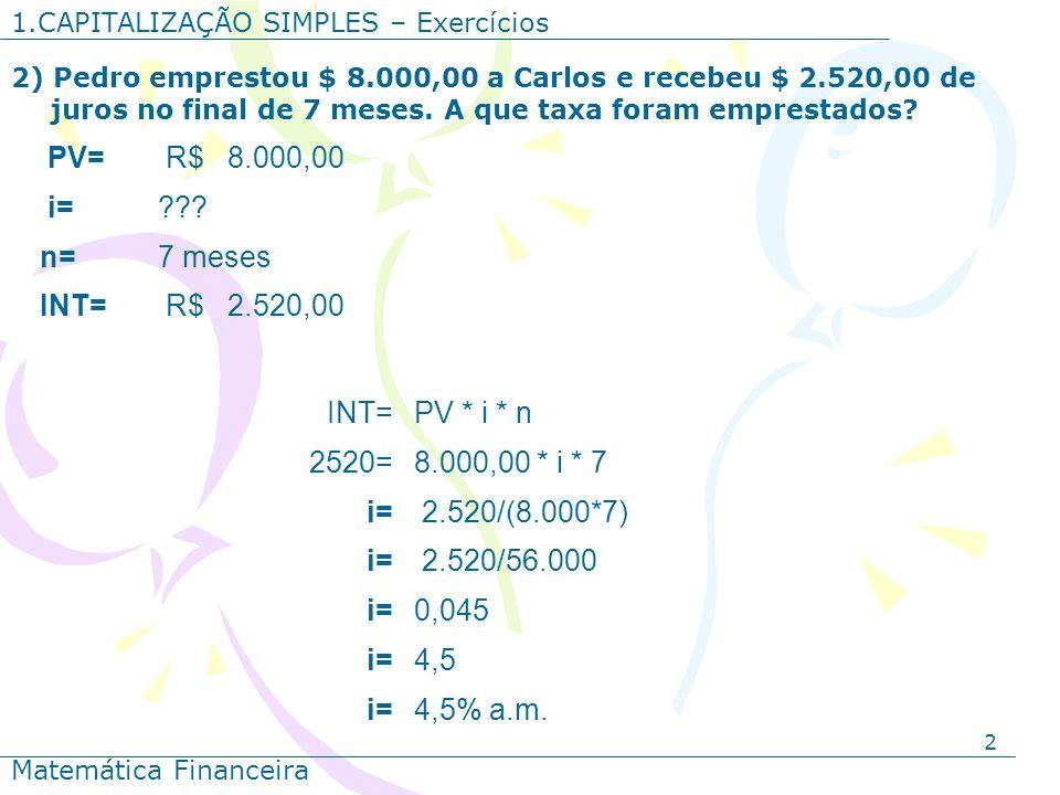 PV= R$ 8.000,00 i= n= 7 meses INT= R$ 2.520,00 PV * i * n 2520=