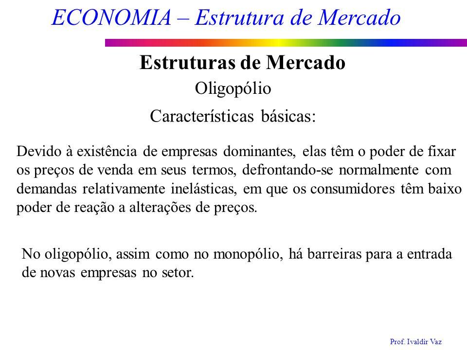 Estruturas de Mercado Oligopólio Características básicas: