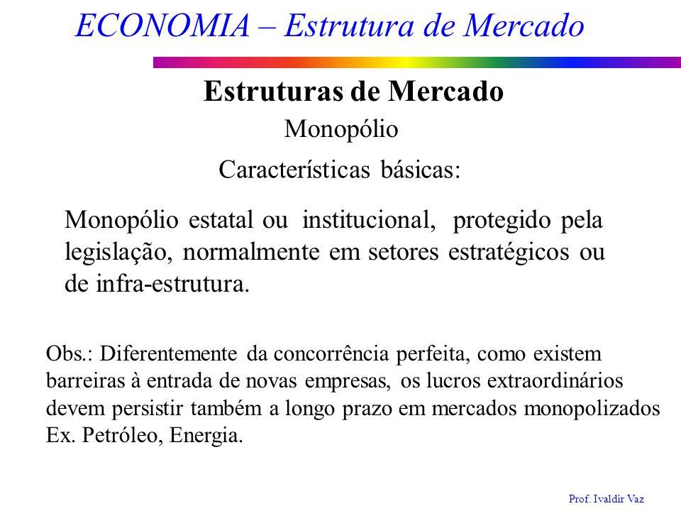Estruturas de Mercado Monopólio Características básicas: