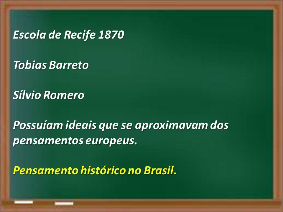 Escola de Recife 1870 Tobias Barreto. Sílvio Romero. Possuíam ideais que se aproximavam dos pensamentos europeus.