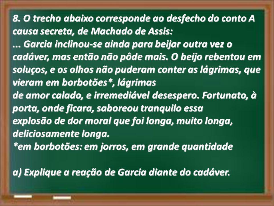 8. O trecho abaixo corresponde ao desfecho do conto A causa secreta, de Machado de Assis: