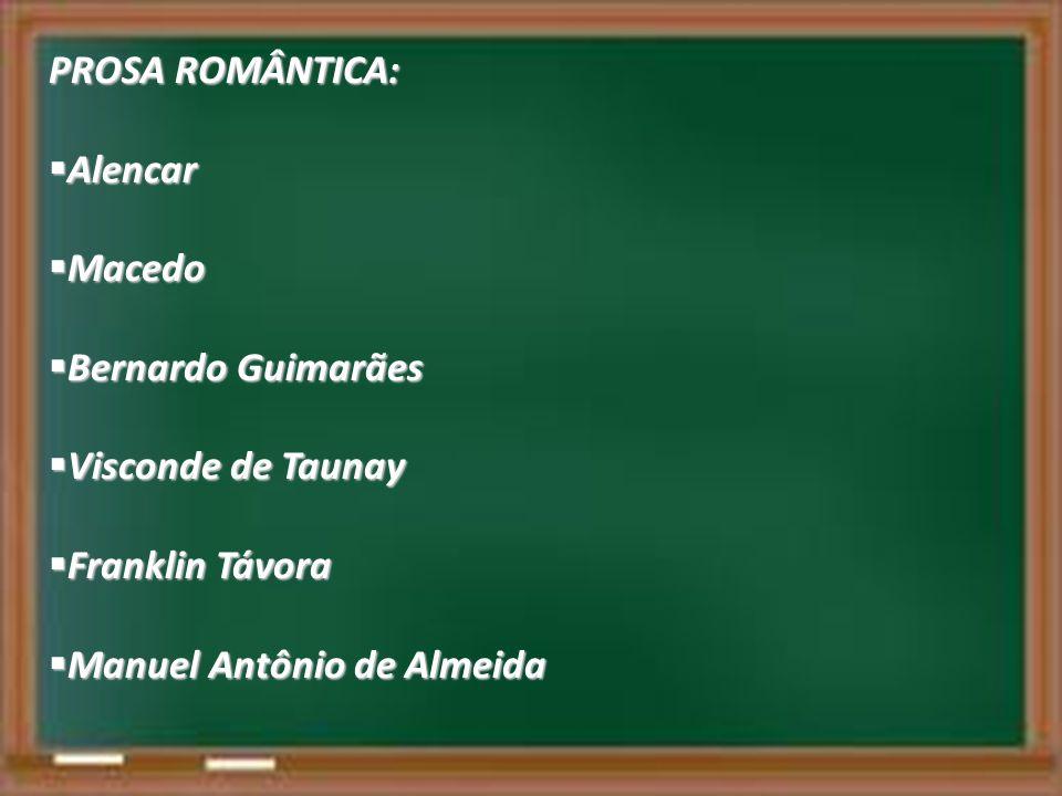 PROSA ROMÂNTICA: Alencar. Macedo. Bernardo Guimarães.
