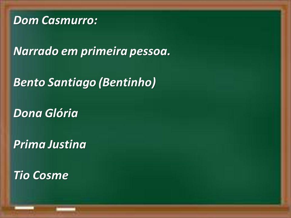 Dom Casmurro: Narrado em primeira pessoa. Bento Santiago (Bentinho) Dona Glória.