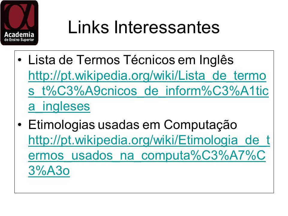Links Interessantes Lista de Termos Técnicos em Inglês http://pt.wikipedia.org/wiki/Lista_de_termos_t%C3%A9cnicos_de_inform%C3%A1tica_ingleses.