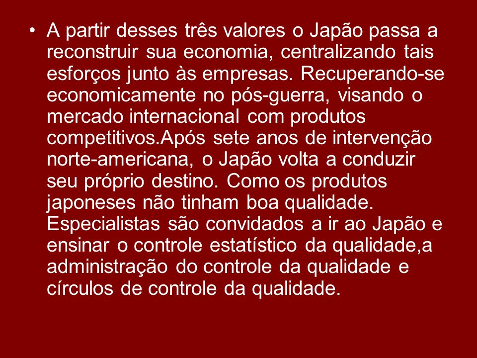 A partir desses três valores o Japão passa a reconstruir sua economia, centralizando tais esforços junto às empresas.