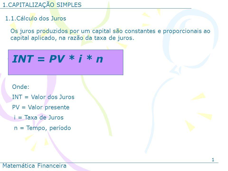 INT = PV * i * n 1.CAPITALIZAÇÃO SIMPLES 1.1.Cálculo dos Juros
