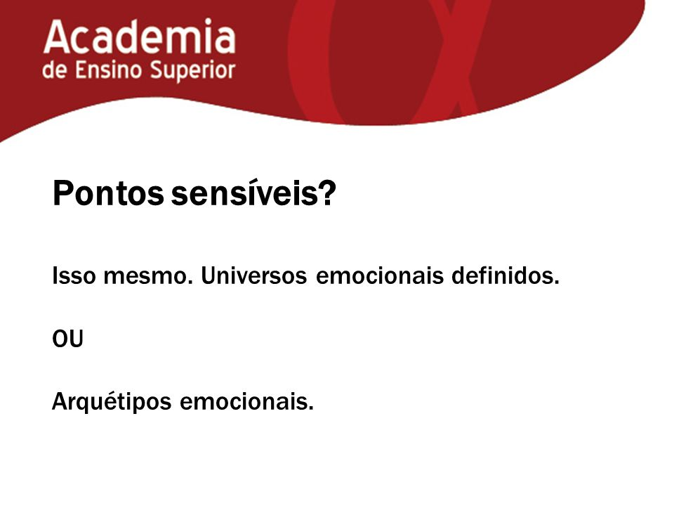 Pontos sensíveis Isso mesmo. Universos emocionais definidos. OU