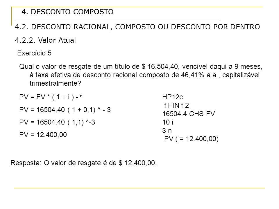 4. DESCONTO COMPOSTO4. DESCONTO COMPOSTO. 4.2. DESCONTO RACIONAL, COMPOSTO OU DESCONTO POR DENTRO. 4.2.2. Valor Atual.