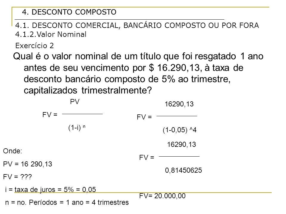 4. DESCONTO COMPOSTO4. DESCONTO COMPOSTO. 4.1. DESCONTO COMERCIAL, BANCÁRIO COMPOSTO OU POR FORA. 4.1.2.Valor Nominal.