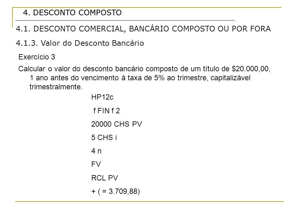 4. DESCONTO COMPOSTO 4. DESCONTO COMPOSTO. 4.1. DESCONTO COMERCIAL, BANCÁRIO COMPOSTO OU POR FORA.