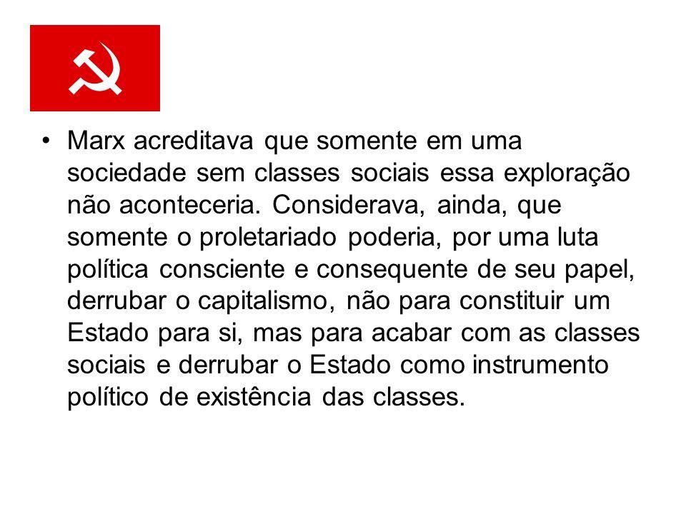 Marx acreditava que somente em uma sociedade sem classes sociais essa exploração não aconteceria.