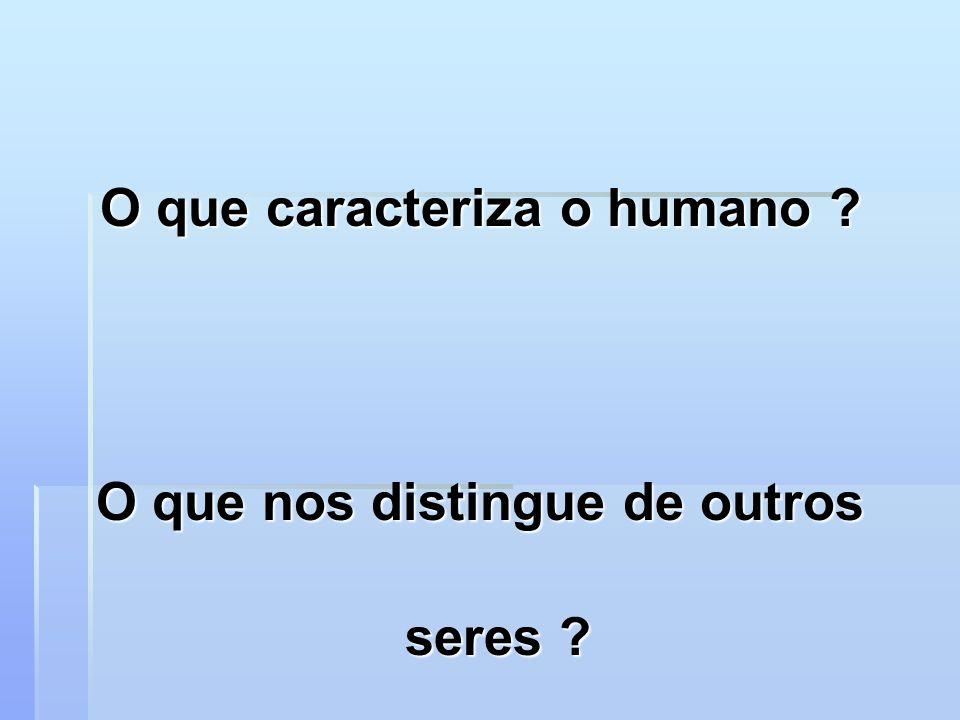 O que caracteriza o humano O que nos distingue de outros seres